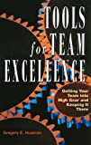 Tools for Team Excellence: Getting Your Team into High Gear and Keeping it There, Gregory Huszczo, 0891063870