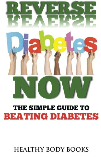 Reverse Diabetes Now: The Simple Guide to Beating Diabetes