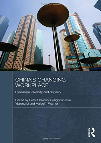China's Changing Workplace: Dynamism, diversity and disparity (Routledge Contemporary China Series)