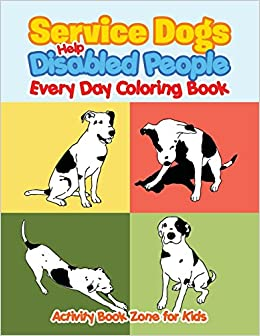 Service Dogs Help Disabled People Every Day Coloring Book Activity Zone For Kids 9781683765158 Amazon Books