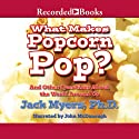 What Makes Popcorn Pop?: And Other Questions About the World Around Us Audiobook by Jack Myers Narrated by John McDonough