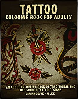Tattoo Coloring Book For Adults An Adult Colouring Book Of