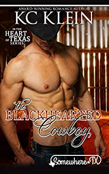 The Blackhearted Cowboy: Somewhere Texas (In The Heart of Texas Book 2) by [Klein, KC]