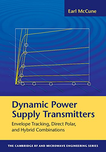 Dynamic Power Supply Transmitters: Envelope Tracking, Direct Polar, and Hybrid Combinations (The Cambridge RF and Microwave Engineering Series) by Cambridge University Press