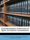 Commentarius Perpetuus in Quae Supersunt Comoedias;, Titus Maccius Plautus and Benjamin Friedrich Schmieder, 1149315822
