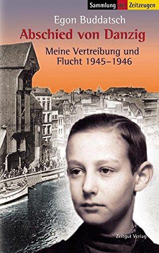 Abschied von Danzig: Meine Vertreibung und Flucht 1945-1946 (Sammlung der Zeitzeugen)