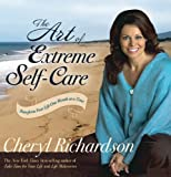 The Art of Extreme Self-Care, Cheryl Richardson, 1401918298