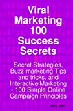Viral Marketing 100 Success Secrets- Secret Strategies, Buzz marketing Tips and tricks, and Interactive Marketing, Kevin Allen, 1921523379