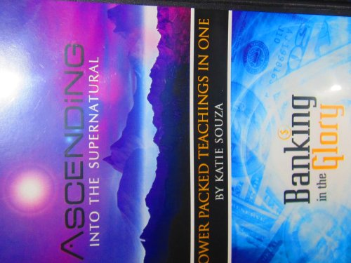 Ascending Into the Supernatural- Banking in the Glory - 2 Power Packed Teachings in One By Katie Souza