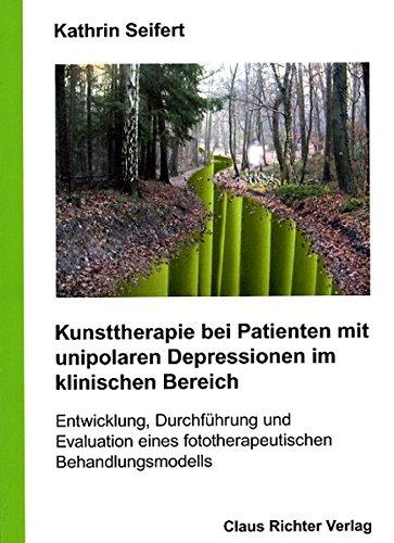 Kunsttherapie bei Patienten mit unipolaren Depressionen im klinischen Bereich: Entwicklung, Durchführung und Evaluation eines fototherapeutischen Behandlungsmodells