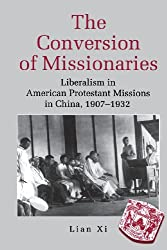 The Conversion of Missionaries: Liberalism in American Protestant Missions in China, 1907-1932