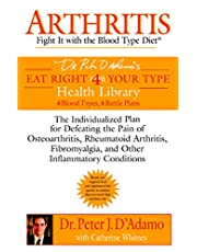 Arthritis: Fight it with the Blood Type Diet: The Individualized Plan for Defeating the Pain of Osteoarthritis, Rheumatoid Art hritis, Fibromyalgia, and Other Inflammatory Conditions
