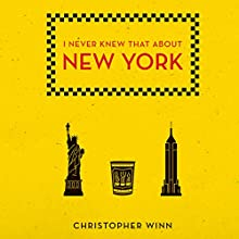 I Never Knew That About New York Audiobook by Christopher Winn Narrated by Tim Bentinck