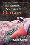 Rock Climbing Southwest Oregon, Greg Orton, 187941533X