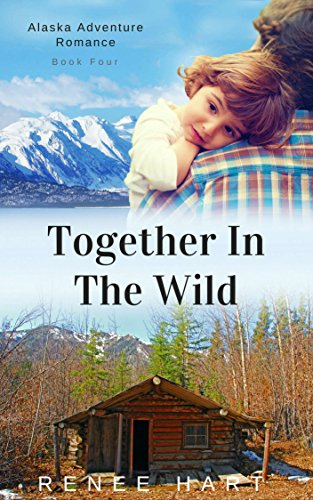 Together in the Wild (Alaska Adventure Romance Book 4) by [Hart, Renee]