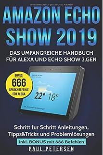 Amazon Echo Show 2019: Das umfangreiche Handbuch für Alexa und Echo Show 2.Gen