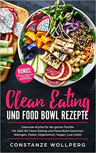 Clean Eating und Food Bowl Rezepte