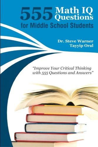 555 Math IQ Questions for Middle School Students: Improve Your Critical Thinking with 555 Questions and Answers