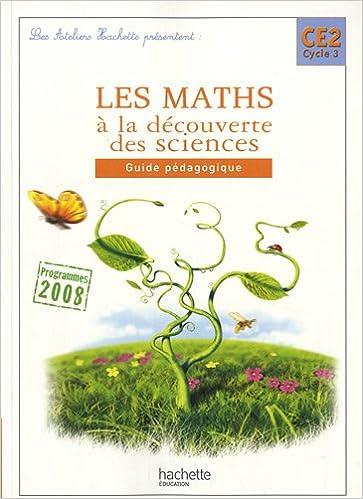 Les Ateliers Hachette Les Maths à la découverte des sciences CE2 - Guide pédagogique - Ed.2010 pdf epub