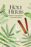 Holy Herbs: Modern Connections to Ancient Plants