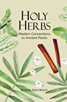 Holy Herbs: Modern Connections to Ancient Plants Front Cover