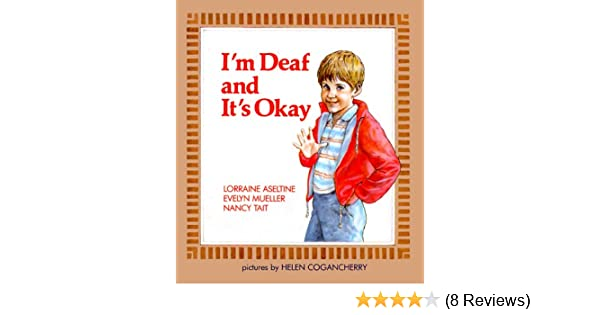 Im Deaf and Its Okay (A Concept Book): Lorraine Aseltine, Evelyn Mueller, Nancy Tait: 9780807534724: Amazon.com: Books