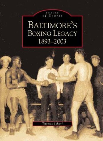 Baltimore's Boxing Legacy: 1893-2003 (MD)  (Images of Sports)