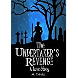 The Undertaker's Revenge: ~A Love Story~ (Krakenshire Collection Book 1)