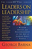 Leaders on Leadership: Wisdom, Advice and Encouragement on the Art of Leading God's People (The Leading Edge Series)
