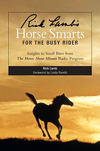 Rick Lamb's Horse Smarts for the Busy Rider: Insights in Small Bites from The Horse Show Minute Radio Program (Rick Lambs)