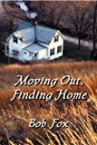 Moving Out, Finding Home, Bob Fox, 1893239322