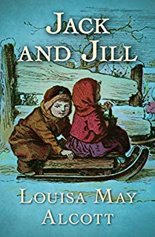 Jack and Jill by [Alcott, Louisa May]