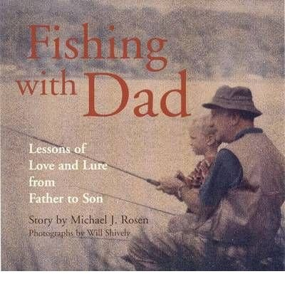 Read Online [ Fishing with Dad: Lessons of Love and Lure from Father to Son[ FISHING WITH DAD: LESSONS OF LOVE AND LURE FROM FATHER TO SON ] By Rosen, Michael J. ( Author )May-01-2005 Hardcover pdf epub