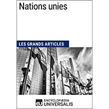 Nations unies: Les Grands Articles d'Universalis (French Edition)