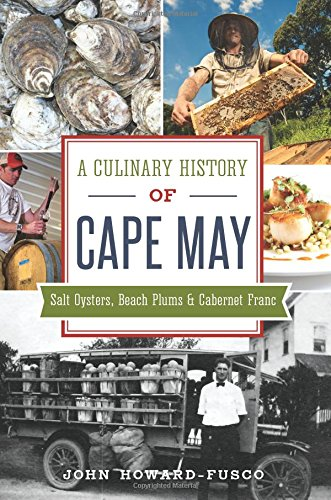 A Culinary History of Cape May: Salt Oysters, Beach Plums & Cabernet Franc (American Palate)