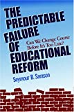 img - for The Predictable Failure of Educational Reform: Can We Change Course Before It's Too Late? book / textbook / text book