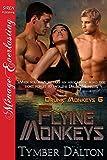 Flying Monkeys [Drunk Monkeys 6] (Siren Publishing Menage Everlasting)