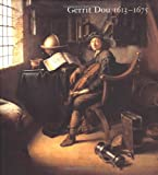Gerrit Dou 1613-1675: Master Painter in the Age of Rembrandt