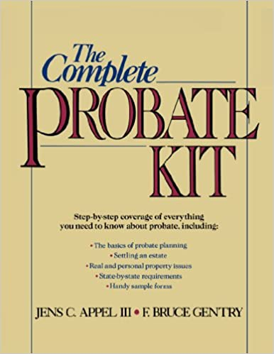 The complete probate kit jens c appel iii f bruce gentry the complete probate kit 1st edition solutioingenieria Choice Image