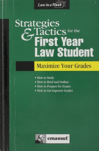 Strategies & Tactics for the First Year Law Student: Maximize Your Grades (Law in a Flash)