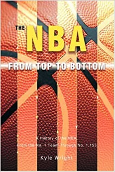 Book The NBA From Top to Bottom: A History of the NBA, From the No. 1 Team Through No. 1, 153