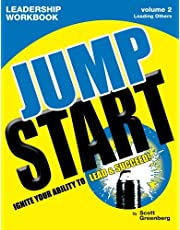 The Jump Start Leadership Workbook Volume 2: Leading Others: Ignite Your Ability to Lead & Succeed!