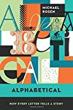 Alphabetical: How Every Letter Tells a Story by Rosen, Michael (2015) Hardcover