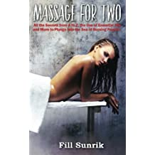 Massage: Massage for Two: All the Secrets From A to Z, the Use of Essential Oils and More