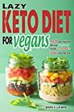 LAZY KETO DIET FOR VEGANS: Top 90 Quick, Easy And Delicious Plant-Based Recipes On A Budget In 30-Day Keto Meal Plan To Help You Save Time And Enjoy Vegan Ketogenic Diet Lifestyle Larger Image