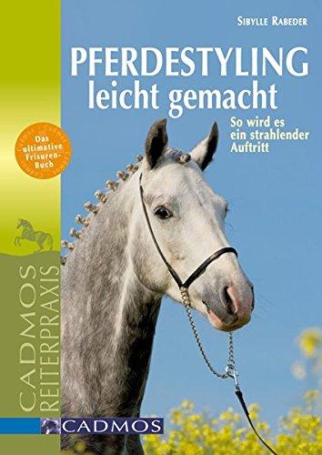 Pferdestyling leicht gemacht: Schritt für Schritt zum strahlenden Auftritt (Cadmos Reiterpraxis)
