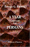 A Year amongst the Persians, Edward G. Browne and E. Denison Ross, 1402193777