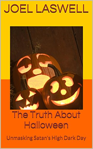 The Truth About Halloween: Unmasking Satan's High Dark Day ()