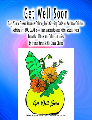 Get Well Soon Easy Nature Flower Bouquets Coloring book Greeting Cards for Adults & Children Nothing says YOU CARE more than handmade cards with a ... series by Humanitarian Artist Grace Divine -