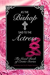 As the Bishop Said to the Actress: The Good Book of Erotic Stories (English Edition)